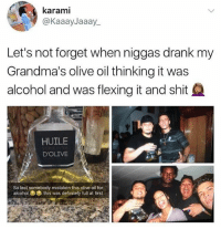 "Definitely, Memes, and Shit: karami  @KaaayJaaay_  Let's not forget when niggas drank my  Grandma's olive oil thinking it was  alcohol and was flexing it and shit  HUILE  D'OLIVE  So last somebody mistaken this olive oil for  alcohol  this was definitely full at first I can imagine them saying ""Man this stuff goes down smooth"" @savagememesss"