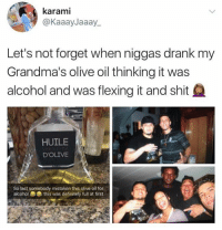 Dank, Definitely, and Shit: karami  @KaaayJaaay  Let's not forget when niggas drank my  Grandma's olive oil thinking it was  alcohol and was flexing it and shit  HUILE  D'OLIVE  lcohol this was definitely full at first