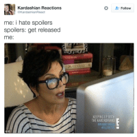 Kardashians, Keeping Up With the Kardashians, and Memes: Kardashian Reactions  @KardashianReact  me: i hate spoilers  spoilers: get released  me  KEEPING UP WITH  THE KARDASHIANS  BRAND NEW  Follow me.