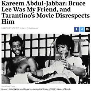 "solacekames:  8:08 AM PDT 8/16/2019 by Kareem Abdul-JabbarThe NBA great and Hollywood Reporter columnist, a friend of the late martial arts star, believes the filmmaker was sloppy, somewhat racist and shirked his responsibility to basic truth in 'Once Upon a Time in Hollywood.'Remember that time Dr. Martin Luther King Jr. kidney-punched a waiter for serving soggy croutons in his tomato soup? How about the time the Dalai Lama got wasted and spray-painted ""Karma Is a Beach"" on the Tibetan ambassador's limo? Probably not, since they never happened. But they could happen if a filmmaker decides to write those scenes into his or her movie. And, even though we know the movie is fiction, those scenes will live on in our shared cultural conscience as impressions of those real people, thereby corrupting our memory of them built on their real-life actions.That's why filmmakers have a responsibility when playing with people's perceptions of admired historic people to maintain a basic truth about the content of their character. Quentin Tarantino's portrayal of Bruce Lee in Once Upon a Time in Hollywood does not live up to this standard. Of course, Tarantino has the artistic right to portray Bruce any way he wants. But to do so in such a sloppy and somewhat racist way is a failure both as an artist and as a human being.This controversy has left me torn. Tarantino is one of my favorite filmmakers because he is so bold, uncompromising and unpredictable. There's a giddy energy in his movies of someone who loves movies and wants you to love them, too. I attend each Tarantino film as if it were an event, knowing that his distillation of the '60s and '70s action movies will be much more entertaining than a simple homage. That's what makes the Bruce Lee scenes so disappointing, not so much on a factual basis, but as a lapse of cultural awareness.Bruce Lee was my friend and teacher. That doesn't give him a free pass for how he's portrayed in movies. But it does give me some insight into the man. I first met Bruce when I was a student at UCLA looking to continue my martial arts studies, which I started in New York City. We quickly developed a friendship as well as a student-teacher relationship. He taught me the discipline and spirituality of martial arts, which was greatly responsible for me being able to play competitively in the NBA for 20 years with very few injuries.During our years of friendship, he spoke passionately about how frustrated he was with the stereotypical representation of Asians in film and TV. The only roles were for inscrutable villains or bowing servants. In Have Gun - Will Travel, Paladin's faithful Chinese servant goes by the insulting name of ""Hey Boy"" (Kam Tong). He was replaced in season four by a female character referred to as ""Hey Girl"" (Lisa Lu). Asian men were portrayed as sexless accessories to a scene, while the women were subservient. This was how African-American men and women were generally portrayed until the advent of Sidney Poitier and blaxploitation films. Bruce was dedicated to changing the dismissive image of Asians through his acting, writing and promotion of Jeet Kune Do, his interpretation of martial arts.That's why it disturbs me that Tarantino chose to portray Bruce in such a one-dimensional way. The John Wayne machismo attitude of Cliff (Brad Pitt), an aging stuntman who defeats the arrogant, uppity Chinese guy harks back to the very stereotypes Bruce was trying to dismantle. Of course the blond, white beefcake American can beat your fancy Asian chopsocky dude because that foreign crap doesn't fly here.I might even go along with the skewered version of Bruce if that wasn't the only significant scene with him, if we'd also seen a glimpse of his other traits, of his struggle to be taken seriously in Hollywood. Alas, he was just another Hey Boy prop to the scene. The scene is complicated by being presented as a flashback, but in a way that could suggest the stuntman's memory is cartoonishly biased in his favor. Equally disturbing is the unresolved shadow that Cliff may have killed his wife with a spear gun because she nagged him. Classic Cliff. Is Cliff more heroic because he also doesn't put up with outspoken women?I was in public with Bruce several times when some random jerk would loudly challenge Bruce to a fight. He always politely declined and moved on. First rule of Bruce's fight club was don't fight — unless there is no other option. He felt no need to prove himself. He knew who he was and that the real fight wasn't on the mat, it was on the screen in creating opportunities for Asians to be seen as more than grinning stereotypes. Unfortunately, Once Upon a Time in Hollywood prefers the good old ways.: Kareem Abdul-Jabbar: Bruce  Lee Was My Friend, and  Tarantino's Movie Disrespects  Him  8:08 AM PDT 8/16/2019 by Kareem Abdul-Jabbar  Alamy Stock Photo  Kareem Abdul-Jabbar and Bruce Lee during the filming of 1978's 'Game of Death.' solacekames:  8:08 AM PDT 8/16/2019 by Kareem Abdul-JabbarThe NBA great and Hollywood Reporter columnist, a friend of the late martial arts star, believes the filmmaker was sloppy, somewhat racist and shirked his responsibility to basic truth in 'Once Upon a Time in Hollywood.'Remember that time Dr. Martin Luther King Jr. kidney-punched a waiter for serving soggy croutons in his tomato soup? How about the time the Dalai Lama got wasted and spray-painted ""Karma Is a Beach"" on the Tibetan ambassador's limo? Probably not, since they never happened. But they could happen if a filmmaker decides to write those scenes into his or her movie. And, even though we know the movie is fiction, those scenes will live on in our shared cultural conscience as impressions of those real people, thereby corrupting our memory of them built on their real-life actions.That's why filmmakers have a responsibility when playing with people's perceptions of admired historic people to maintain a basic truth about the content of their character. Quentin Tarantino's portrayal of Bruce Lee in Once Upon a Time in Hollywood does not live up to this standard. Of course, Tarantino has the artistic right to portray Bruce any way he wants. But to do so in such a sloppy and somewhat racist way is a failure both as an artist and as a human being.This controversy has left me torn. Tarantino is one of my favorite filmmakers because he is so bold, uncompromising and unpredictable. There's a giddy energy in his movies of someone who loves movies and wants you to love them, too. I attend each Tarantino film as if it were an event, knowing that his distillation of the '60s and '70s action movies will be much more entertaining than a simple homage. That's what makes the Bruce Lee scenes so disappointing, not so much on a factual basis, but as a lapse of cultural awareness.Bruce Lee was my friend and teacher. That doesn't give him a free pass for how he's portrayed in movies. But it does give me some insight into the man. I first met Bruce when I was a student at UCLA looking to continue my martial arts studies, which I started in New York City. We quickly developed a friendship as well as a student-teacher relationship. He taught me the discipline and spirituality of martial arts, which was greatly responsible for me being able to play competitively in the NBA for 20 years with very few injuries.During our years of friendship, he spoke passionately about how frustrated he was with the stereotypical representation of Asians in film and TV. The only roles were for inscrutable villains or bowing servants. In Have Gun - Will Travel, Paladin's faithful Chinese servant goes by the insulting name of ""Hey Boy"" (Kam Tong). He was replaced in season four by a female character referred to as ""Hey Girl"" (Lisa Lu). Asian men were portrayed as sexless accessories to a scene, while the women were subservient. This was how African-American men and women were generally portrayed until the advent of Sidney Poitier and blaxploitation films. Bruce was dedicated to changing the dismissive image of Asians through his acting, writing and promotion of Jeet Kune Do, his interpretation of martial arts.That's why it disturbs me that Tarantino chose to portray Bruce in such a one-dimensional way. The John Wayne machismo attitude of Cliff (Brad Pitt), an aging stuntman who defeats the arrogant, uppity Chinese guy harks back to the very stereotypes Bruce was trying to dismantle. Of course the blond, white beefcake American can beat your fancy Asian chopsocky dude because that foreign crap doesn't fly here.I might even go along with the skewered version of Bruce if that wasn't the only significant scene with him, if we'd also seen a glimpse of his other traits, of his struggle to be taken seriously in Hollywood. Alas, he was just another Hey Boy prop to the scene. The scene is complicated by being presented as a flashback, but in a way that could suggest the stuntman's memory is cartoonishly biased in his favor. Equally disturbing is the unresolved shadow that Cliff may have killed his wife with a spear gun because she nagged him. Classic Cliff. Is Cliff more heroic because he also doesn't put up with outspoken women?I was in public with Bruce several times when some random jerk would loudly challenge Bruce to a fight. He always politely declined and moved on. First rule of Bruce's fight club was don't fight — unless there is no other option. He felt no need to prove himself. He knew who he was and that the real fight wasn't on the mat, it was on the screen in creating opportunities for Asians to be seen as more than grinning stereotypes. Unfortunately, Once Upon a Time in Hollywood prefers the good old ways."