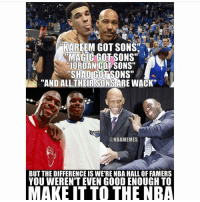 "Memes, Wack, and 🤖: KAREEM GOT SONS'  RMAGIC GOTSONS""  JORDAN COL SONS""  SHAIGUTSONS""  ""AND ALL THER SONS  ARE WACK""  @NBAMEMES  BUT THE DIFFERENCE IS WE RENBA HALL OF FAMERS  YOU WERENT EVEN GOOD ENOUGH TO  MAKE IT TO THE NBA Follow @iam.lavarball cuz why not😂🙌"