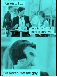 "Everytime Karen via /r/memes https://ift.tt/2PB3EhO: Karen ..  There is no"" Jake,  there is only ""we""  Ok Karen, we are gay Everytime Karen via /r/memes https://ift.tt/2PB3EhO"