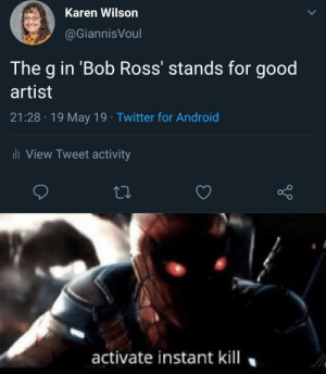 She needs to be purged: Karen Wilson  @GiannisVoul  The g in 'Bob Ross' stands for good  artist  21:28 19 May 19 Twitter for Android  l View Tweet activity  activate instant kill She needs to be purged