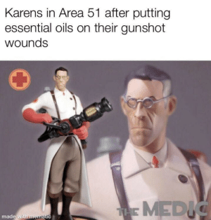 Don't let the flame die out! We have 17 more days!: Karens in Area 51 after putting  essential oils on their gunshot  wounds  THE MEDIC  made with mematic Don't let the flame die out! We have 17 more days!
