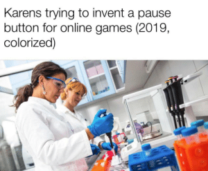 She still has the kids :(: Karens trying to invent a pause  button for online games (2019,  colorized) She still has the kids :(