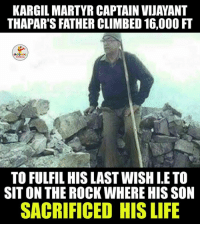 Climbing, The Rock, and Indianpeoplefacebook: KARGIL MARTYR CAPTAIN VIJAYANT  THAPAR'S FATHER CLIMBED 16,000 FT  TO FULFIL HIS LAST WISH LETO  SITON THE ROCK WHERE HIS SON  SACRIFICED HIS LIFE Respect :)
