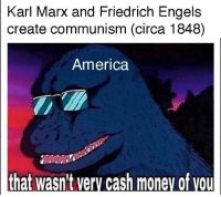 America, Money, and Communism: Karl  Marx and Friedrich Engels  create communism (circa 1848)  America  that wasn't verv cash money of vou Karl Marx and Friedrich Engels create communism (circa 1848)