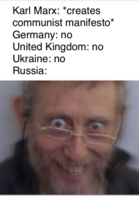 Germany, Good, and Russia: Karl Marx: *creates  communist manifesto*  Germany: no  United Kingdom: no  Ukraine: no  Russia: Good versatile format. Invest! via /r/MemeEconomy https://ift.tt/2Rasmaq