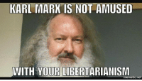 Glen: KARL MARX IS NOT AMUSED  WITH YOUR LIBERTARIANISM  mematic net Glen