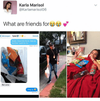My boy stuck in the friend zone: Karla Marisol  (a Karlamarisol06  What are friends for  K Messages  Tyler  Details  Dude have the flu & Ifeel so  terrible I want to cry  Read 7:48 PM  Bet omw  omg ily My boy stuck in the friend zone