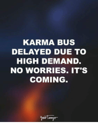 #jussayin: KARMA BUS  DELAYED DUE TO  HIGH DEMAND  NO WORRIES. IT'S  COMING #jussayin