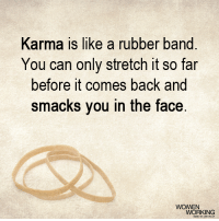 <3 Womenworking.com  .: Karma is like a rubber band  You can only stretch it so far  before it comes back and  smacks you in the face  WOMEN  WORKING <3 Womenworking.com  .