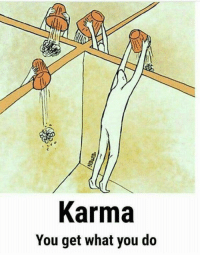Karma: Karma  You get what you do