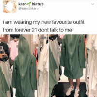 Forever, Forever 21, and Don't Talk to Me: karo  hiatus  @karouii karo  i am wearing my new favourite outfit  from forever 21 dont talk to me why