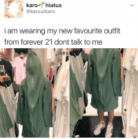 Memes, Wyd, and Forever: karo  hiatus  @karouiikaro  i am wearing my new favourite outfit  from forever 21 dont talk to me Wyd @forever21