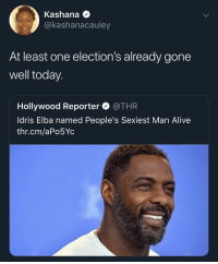 Alive, Today, and Hollywood: Kashana  @kashanacauley  At least one election's already gone  well today.  Hollywood Reporter @THR  ldris Elba named People's Sexiest Man Alive  thr.cm/aPo5Yc The only elected official allowed to grab the 🐱
