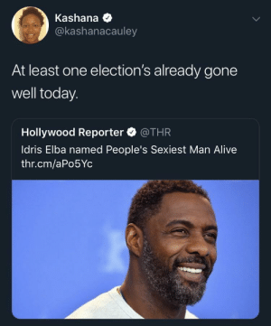 Alive, Dank, and Memes: Kashana  @kashanacauley  At least one election's already gone  well today.  Hollywood Reporter @THR  ldris Elba named People's Sexiest Man Alive  thr.cm/aPo5Yc The only elected official allowed to grab the 🐱 by StBernardOfLA MORE MEMES