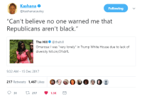 "Blackpeopletwitter, White House, and Work: Kashana  @kashanacauley  Following  ""Can't believe no one warned me that  Republicans aren't black.""  The Hill @thehil  Omarosa: I was ""very lonely"" in Trump White House due to lack of  diversity hill.cm/3YidrfL  9:32 AM-15 Dec 2017  217 Retweets 1,467 Likes <p>Do Research On The Place You Want To Work At, I Guess (via /r/BlackPeopleTwitter)</p>"