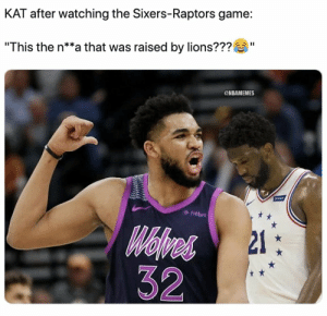 """KAT be like 😂 https://t.co/DXWqH7ju0p: KAT after watching the Sixers-Raptors game:  """"This the n**a that was raised by lions???  ONBAMEMES  Suee  fitbit  Mojres  32  21 KAT be like 😂 https://t.co/DXWqH7ju0p"""