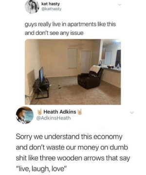 "It drives women crazy that men can just sit and be fucking happy. 😂 https://t.co/WvbGWhCN4m: kat hasty  y@kathasty  guys really live in apartments like this  and don't see any issue  Heath Adkins  @AdkinsHeath  Sorry we understand this economy  and don't waste our money on dumb  shit like three wooden arrows that say  ""live, laugh, love"" It drives women crazy that men can just sit and be fucking happy. 😂 https://t.co/WvbGWhCN4m"