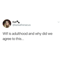 Nasty, Wtf, and Girl Memes: Kat*  @katsafrenacus  Wtf is adulthood and why did we  agree to this... I made strawberry jam and I was excited to eat it, but sadly, I'm still not a jam person. I tried but jam is still nasty and I cannot stomach it. Still sad over my jam that I can't eat bc I'm not a jam person.