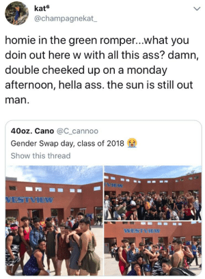Got it from his daddy by namesflory FOLLOW HERE 4 MORE MEMES.: kate  @champagnekat  homie in the green romper...what you  doin out here w with all this ass? damn,  double cheeked up on a monday  afternoon, hella ass. the sun is still out  man  40oz. Cano @C_cannoo  Gender Swap day, class of 2018  Show this thread  VIEW  VESTVIEW  WESTVIEW Got it from his daddy by namesflory FOLLOW HERE 4 MORE MEMES.