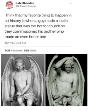 Only in 19th century Belgium: Kate Sheridan  @killswitchkatie  i think that my favorite thing to happen in  art history is when a guy made a lucifer  statue that was too hot for church so  they commissioned his brother who  made an even hotter one  11/17/17, 9:41 AM  305 Retweets 669 Likes Only in 19th century Belgium
