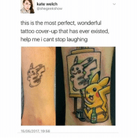 Memes, Help, and Tattoo: kate welch  @she geekshow  this is the most perfect, wonderful  tattoo cover-up that has ever existed,  help me i cant stop laughing  15/05/2017, 19:56 😂😂👏 Cr Kate Welsh