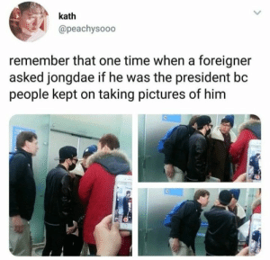 EXO memes: kath  @peachysooo  remember that one time when a foreigner  asked jongdae if he was the president bc  people kept on taking pictures of him  e, EXO memes