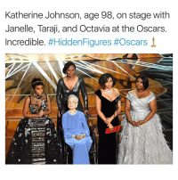 octavia: Katherine Johnson, age 98, on stage with  Janelle, Taraji, and Octavia at the Oscars.  Incredible  #Hidden Figures #Oscars  i