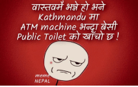 Nepal, Nepali, and Atm: Kathmandu AT  ATM machine 9TTCT  Public Toilet aSTarza  mem  NEPAL तर यो कुरा बुझ्ने कस्ले !!!