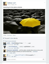 OH MY GOD 😭😭😭 #HIMYM https://t.co/8aTe0VFKfx: Kathryn  18 hrs Edited  Searching for that yellow umbrella  Unlike Comment Share  You and 10 others like this.  View 3 more comments  17 hours ago . Like、 1  17 hours ago Like 4  the same old black umbrella you had the whole time  Stephanieuntil the yellow umbrella dies and you end up with  #justsayin  1 hr Unlike3  33 mins Like 1  Write a comment.. OH MY GOD 😭😭😭 #HIMYM https://t.co/8aTe0VFKfx