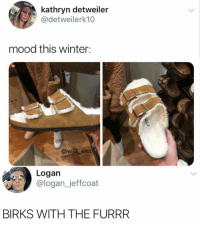 😂Damn, they have made Chewbacca sandals: kathryn detweiler  @detweilerk10  mood this winter:  U N  @will ent  Logan  @logan_jeffcoat  BIRKS WITH THE FURRR 😂Damn, they have made Chewbacca sandals