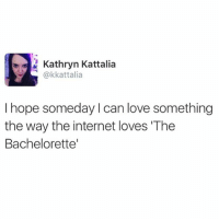 so ready for tonight🌹🌹 thebachelorette bachelornation: Kathryn Kattalia  @kkattalia  I hope someday I can love something  the way the internet loves The  Bachelorette' so ready for tonight🌹🌹 thebachelorette bachelornation