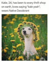 """Funny, Thrift Shop, and Yeah: Katie, 24, has been to every thrift shop  on earth, loves saying """"kale yeah""""  wears Native Deodorant Follow👉🏾 @native_cos 👈🏾 Enter my coupon code BAE10 for 10% off! Get the discount by following the link their bio @native_cos @native_cos @native_cos"""