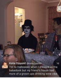 Drinking, Friends, and Halloween: Katie Dippold @katiedippold  1d  Tbt to Halloween when I dressed as the  babadook but my friend's house had  more of a grown ups drinking wine vibe Push me to the edge all my friends are dads 😔🍷