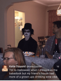 Drinking, Friends, and Halloween: Katie Dippold @katiedippold  1d  Tbt to Halloween when I dressed as the  baba dook but my friend's house had  more of a grown ups drinking wine vibe hahahaha Amphetameme pt. III
