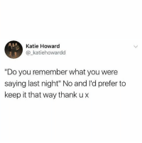 """Memes, British, and Who: Katie Howard  @_katiehowardd  """"Do you remember what you were  saying last night"""" No and l'd prefer to  keep it that way thank u x Who said that? Wasn't me👀 @greatbritish.memes is a must follow"""