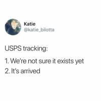 Facts, Memes, and 🤖: Katie  @katie_bilotta  USPS tracking:  1. We're not sure it exists yet  2. It's arrived Facts 😩