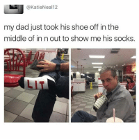 Memes, In N Out, and 🤖: @Katie Neal 12  my dad just took his shoe off in the  middle of in n out to show me his socks.