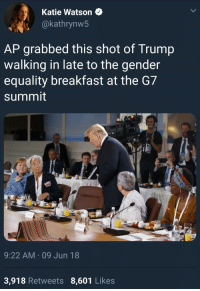 Thank You, Breakfast, and Cool: Katie Watson  @kathrynw5  AP grabbed this shot of Trump  walking in late to the gender  equality breakfast at the G7  summit  9:22 AM 09 Jun 18  3,918 Retweets 8,601 Likes
