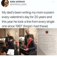 Oh my 😭❤️: katie whitlock  @whitlock_katie  My dad's been writing my mom a poem  every valentine's day for 20 years and  this year he took a line from every single  one since 1997 (forgot i had these)  20 Years  wththe bl head and she tube i her chest apened her mouth to ry but  D4 And iti ever don't see What meed o seTo  youEeraginPlease ry a lnle harder to show e  gourmet dinner  าว6; es erotona mrt and he can't even look the tune practioner in the eve.  words come but afew toars de  He ltares down stil feet  No  07the tat that you have ounteered for is double duty jas a wbole ist of wonderta tings about you  beautlfut. hity heart of your itle  er's celstrate 1 thtGod i so adan adon ears tater love you so much that it huarts  new r ies at oroat l dent barr the butter uncovered leralong tongue-tsatup  1You make iteay to remember that every beathaudacious race,yours and mine togrthe  brtng the same alr. apealing the name of God in uniton  Your Vaestibe fo  fate this year s PET scan on February 14 1 And in a biaarre ankle-twist to our story  rh esuits ofmy san Happy Velentine's Day tou  ncw you 1o't want to be cancer zrt So dom ibe cancer B credible-falth-story-eir.  hol talt bo peaple dying of cancer, u you iure out whut to sev to them in perion before you try to  e in your book  a bees awild ride and a shewer of blessings From siding-down the-wall selaure to we are sooo Oh my 😭❤️