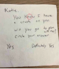 Lol damn. Katie is a savage. https://t.co/G6WiULbJG9: Katie  ysu Know I have  a crush on you.  w.ll you go to prom  Circle your answer  wth me?  e s  Defnstly Yes Lol damn. Katie is a savage. https://t.co/G6WiULbJG9