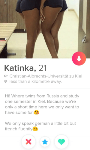 Twin thots wants to have fun in the dorm: Katinka, 21  Christian-Albrechts-Universität zu Kiel  less than a kilometre away.  Hi! Where twins from Russia and study  one semester in Kiel. Because we're  only a short time here we only want to  have some fun  We only speak german a little bit but  french fluently  X Twin thots wants to have fun in the dorm