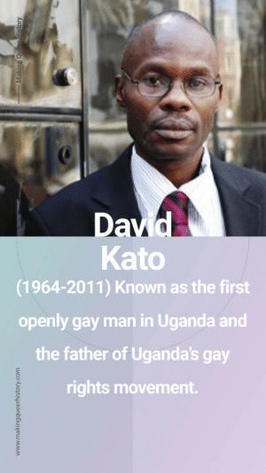 makingqueerhistory: Happy Black History Month! Become a Patron Find More Stories : Kato  (1964-2011) Known as the first  openly gay man in Uganda and  the father of Uganda's gay  rights movement. makingqueerhistory: Happy Black History Month! Become a Patron Find More Stories