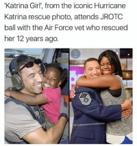 "America, Memes, and Warner Bros.: ""Katrina Girl', from the iconic Hurricane  Katrina rescue photo, attends JROTC  ball with the Air Force vet who rescued  her 12 years ago  IG todayinamericanhistory Powerful picture Repost from @todayinamericanhistory Her name is Lashay Brown 👍🏻 Found him! -> @mahroney - you're awesome 🇺🇸(U.S. Air Force photo-Airman 1st class Veronica Pierce-Warner Bros-Erica Parise) katrinagirl americanveterans veterans usveterans usmilitary usarmy supportveterans honorvets usvets america usa patriot uspatriot americanpatriot supportourtroops godblessourtroops ustroops americantroops semperfi military remembereveryonedeployed deplorables deployed starsandstripes americanflag usflag respecttheflag marines navy airforce"