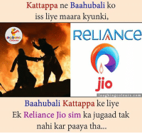 Bali, Search, and Sims: Kattappa ne Baahubali ko  iss liye maara kyunki,  ReLIANCe  LA GHING  JIO  laughing colours.com  Baahu bali Kattappa ke liye  Ek Reliance Jio sim ka jugaad tak  nahi kar paaya tha.. The answer for most searched/asked question is here....;)