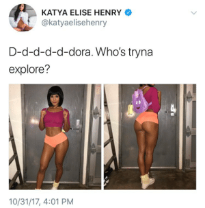 Come thru and get some Dick@Nite: KATYA ELISE HENRY  @katyaelisehenry  D-d-d-d-d-dora. Who's tryna  explore?  10/31/17, 4:01 PM Come thru and get some Dick@Nite