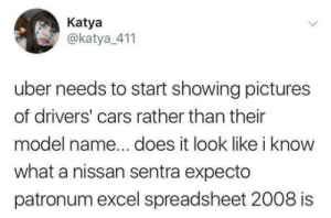 Calvin Johnson, Cars, and Club: Katya  @katya 411  uber needs to start showing pictures  of drivers' cars rather than their  model name... does it look like i know  what a nissan sentra expecto  patronum excel spreadsheet 2008 is laughoutloud-club:  On point girl
