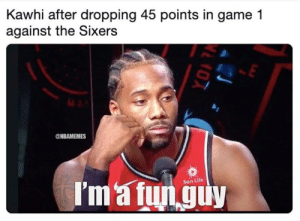 Kawhi Leonard's mood right now 😂: Kawhi after dropping 45 points in game 1  against the Sixers  @NBAMEMES  I'm'a fun guy  Sun Life Kawhi Leonard's mood right now 😂